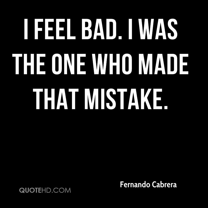 Feeling Bad Quotes Someone: Fernando Cabrera Quotes