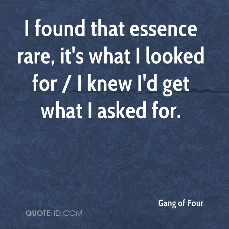 I found that essence rare, it's what I looked for / I knew I'd get what I asked for.
