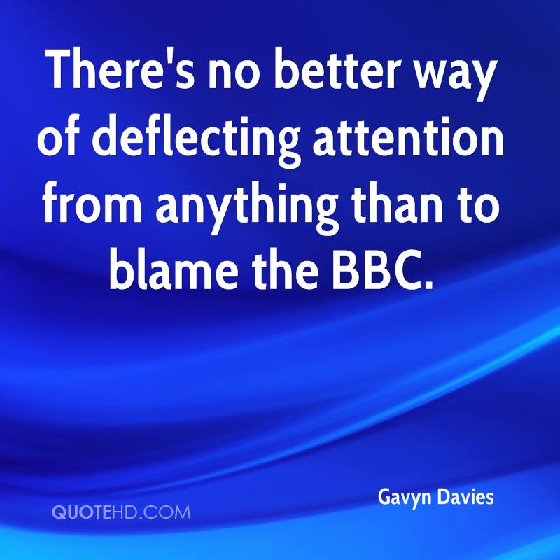 There's no better way of deflecting attention from anything than to blame the BBC.
