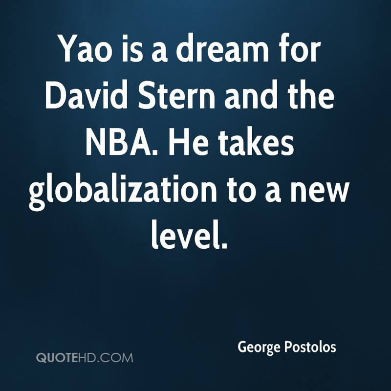 Yao is a dream for David Stern and the NBA. He takes globalization to a new level.
