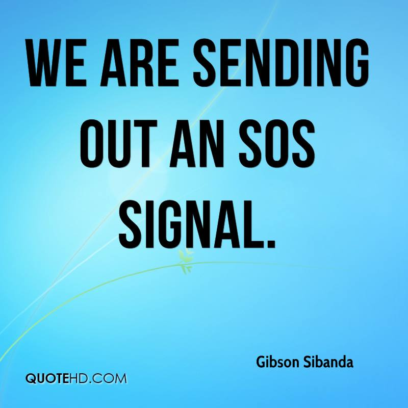 We are sending out an SOS signal.
