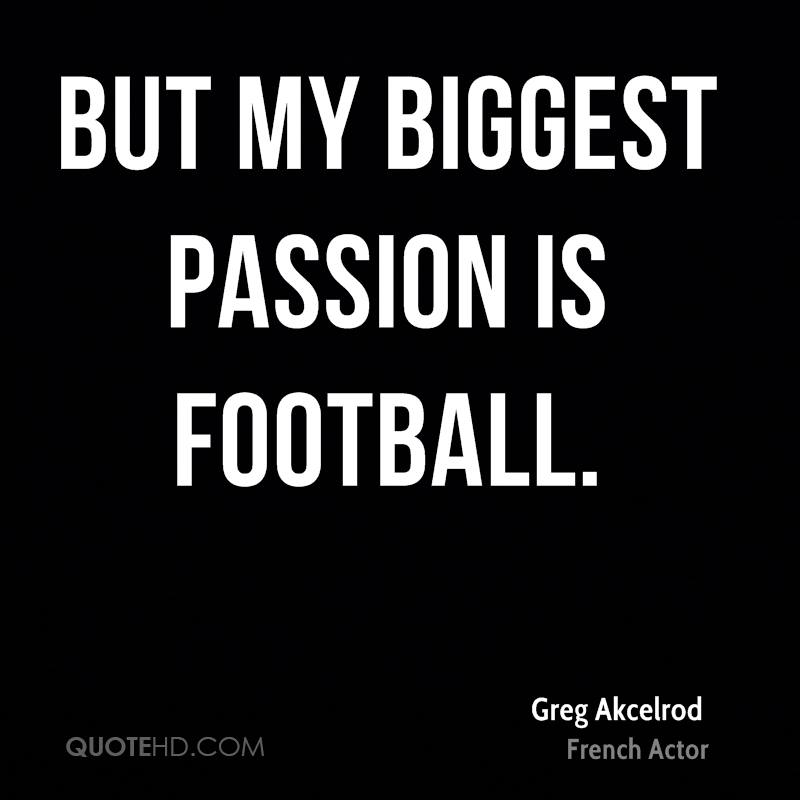 But my biggest passion is football.