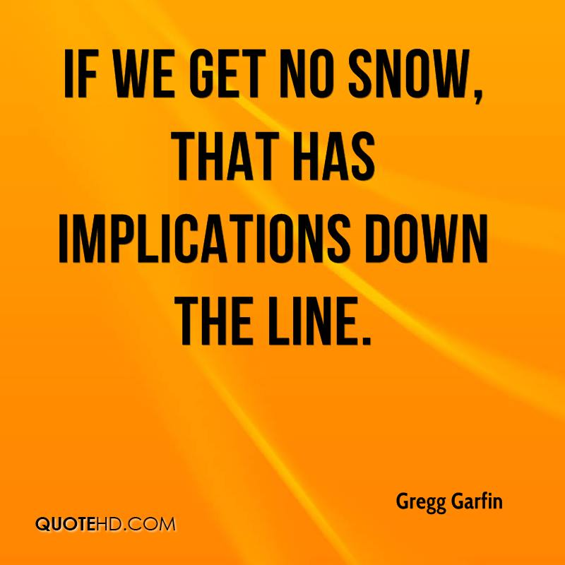 If we get no snow, that has implications down the line.
