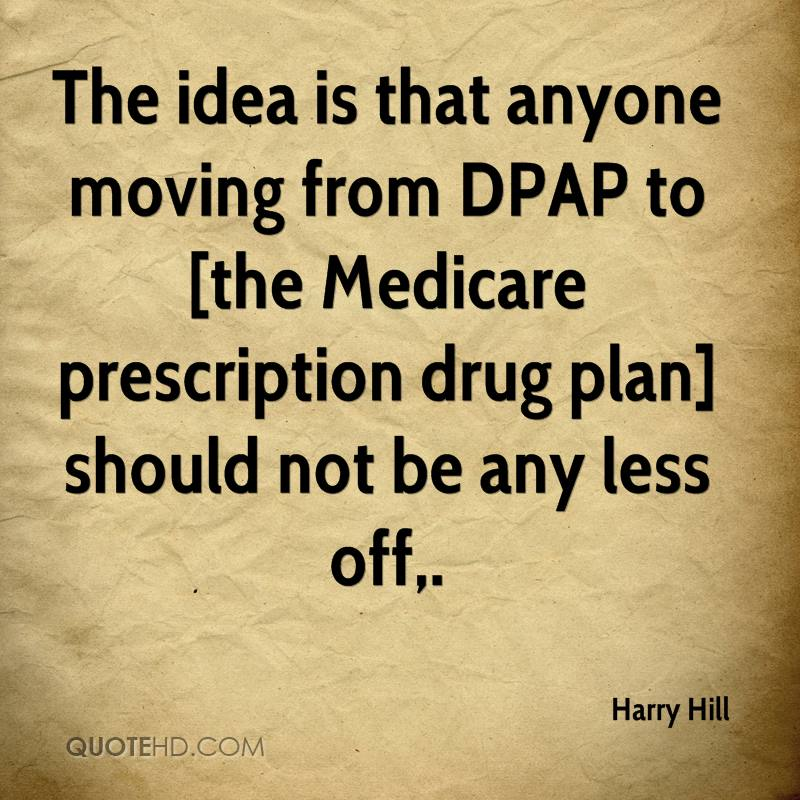 The idea is that anyone moving from DPAP to [the Medicare prescription drug plan] should not be any less off.
