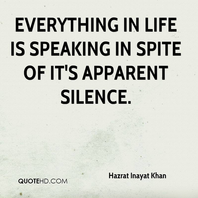 Everything in life is speaking in spite of it's apparent silence.