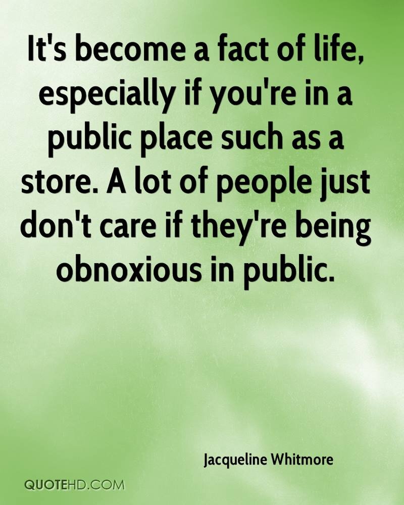 It's become a fact of life, especially if you're in a public place such as a store. A lot of people just don't care if they're being obnoxious in public.