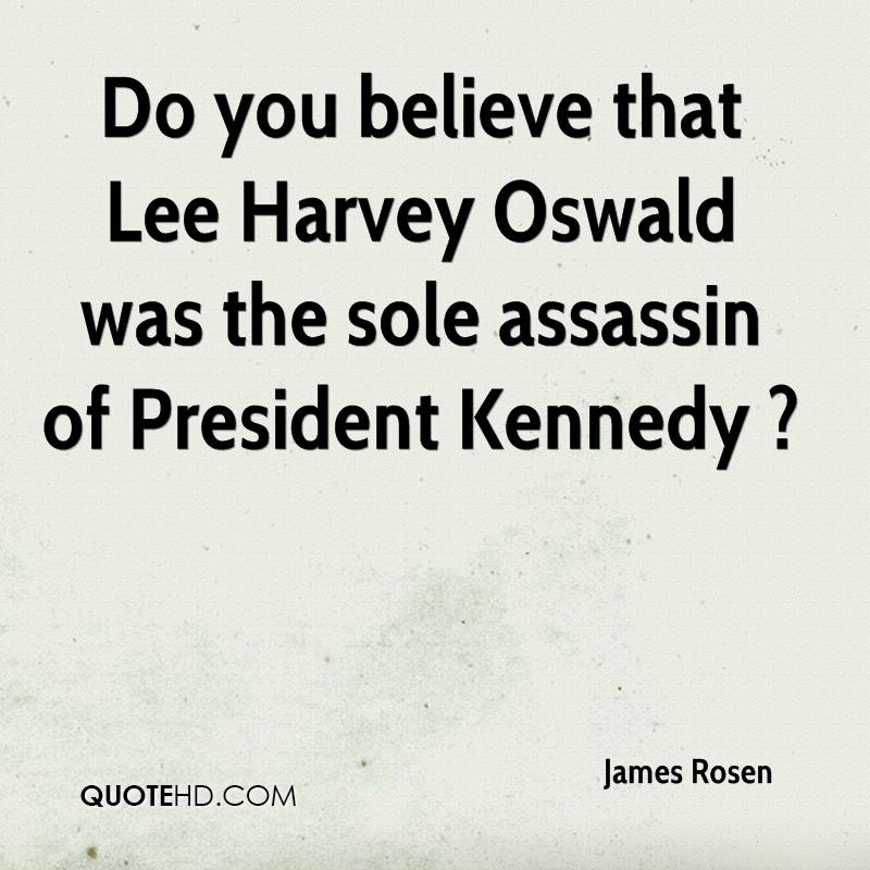 Do you believe that Lee Harvey Oswald was the sole assassin of President Kennedy ?
