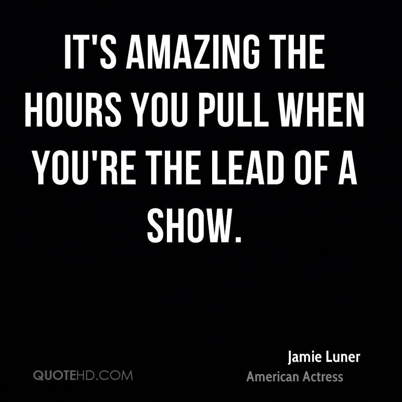 It's amazing the hours you pull when you're the lead of a show.