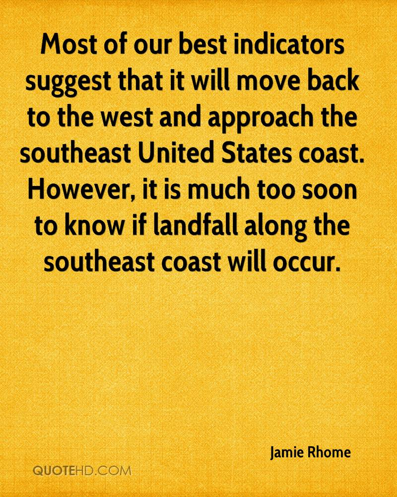 Most of our best indicators suggest that it will move back to the west and approach the southeast United States coast. However, it is much too soon to know if landfall along the southeast coast will occur.