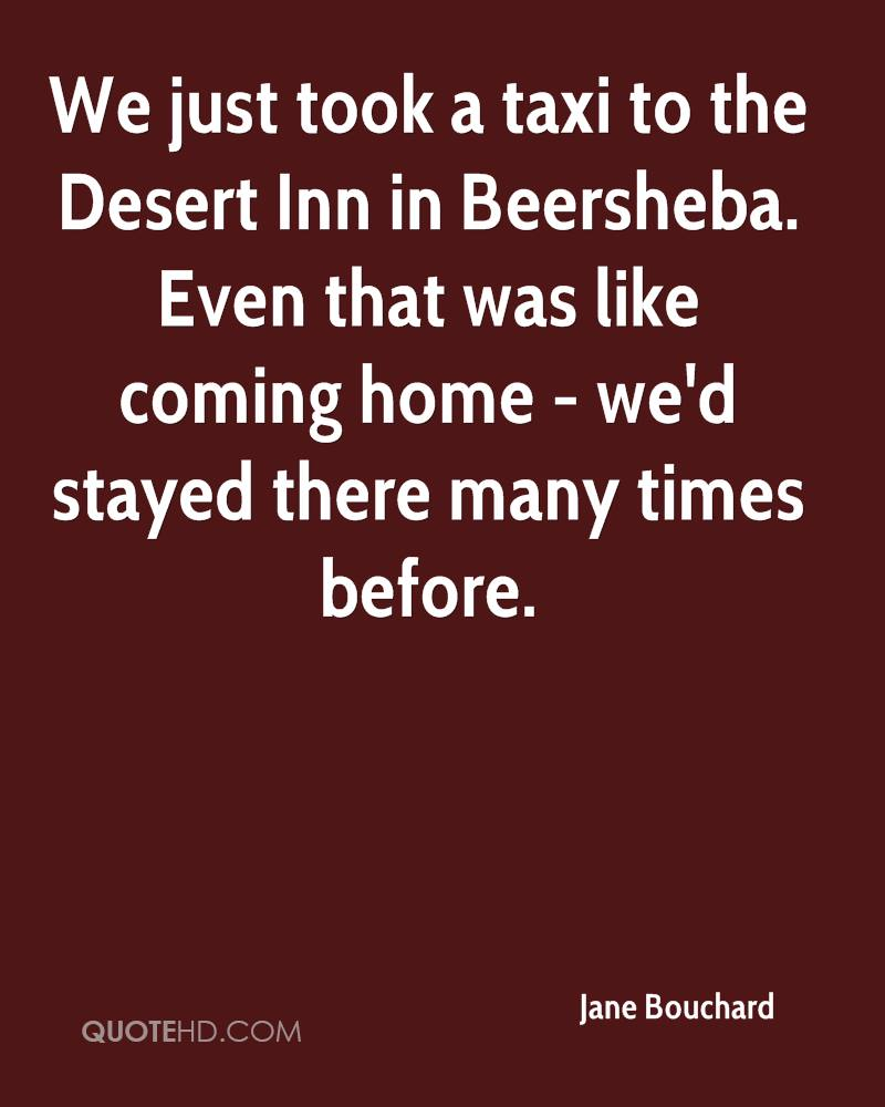 We just took a taxi to the Desert Inn in Beersheba. Even that was like coming home - we'd stayed there many times before.