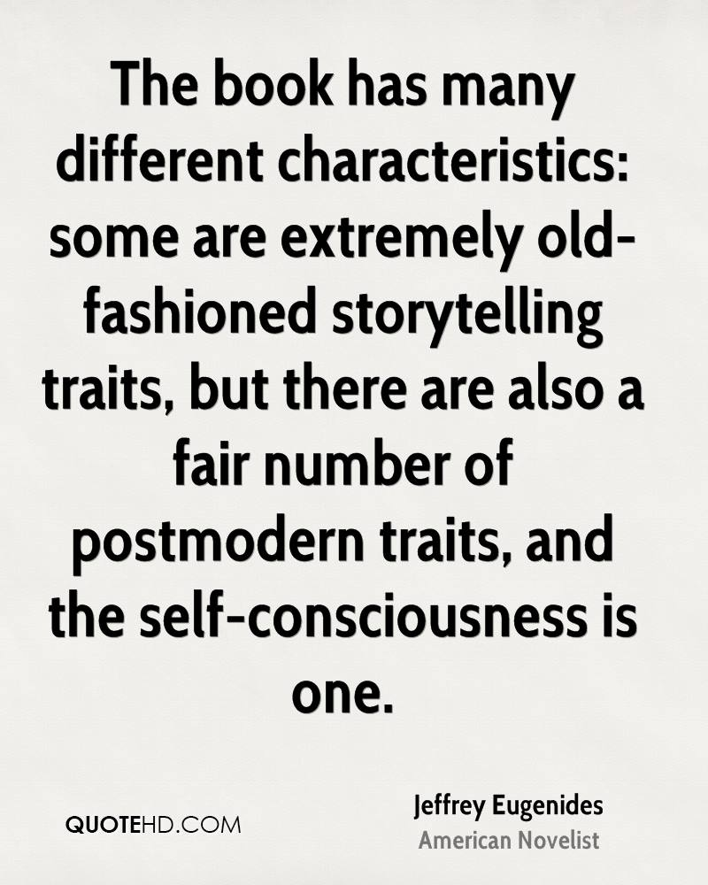 The book has many different characteristics: some are extremely old-fashioned storytelling traits, but there are also a fair number of postmodern traits, and the self-consciousness is one.