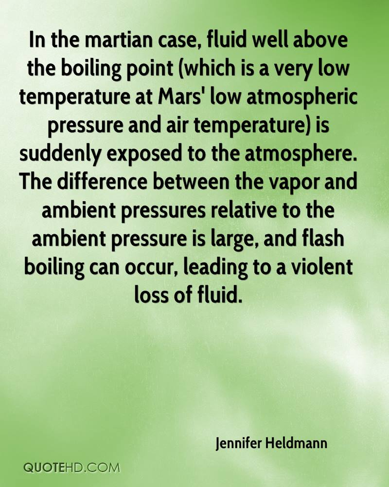 In the martian case, fluid well above the boiling point (which is a very low temperature at Mars' low atmospheric pressure and air temperature) is suddenly exposed to the atmosphere. The difference between the vapor and ambient pressures relative to the ambient pressure is large, and flash boiling can occur, leading to a violent loss of fluid.