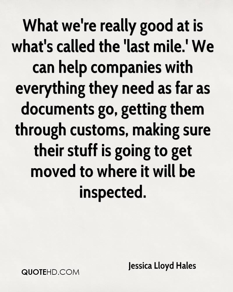 What we're really good at is what's called the 'last mile.' We can help companies with everything they need as far as documents go, getting them through customs, making sure their stuff is going to get moved to where it will be inspected.