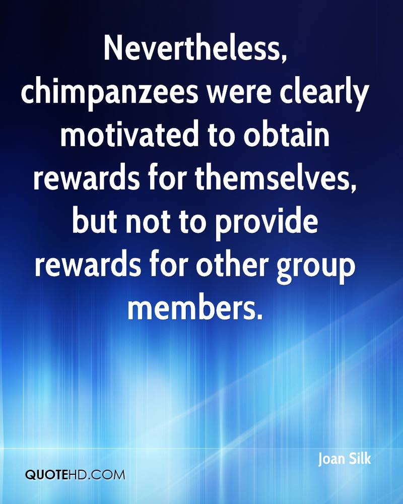 Nevertheless, chimpanzees were clearly motivated to obtain rewards for themselves, but not to provide rewards for other group members.