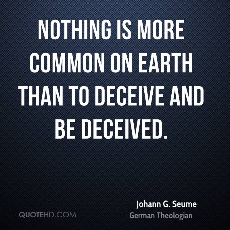 Nothing is more common on earth than to deceive and be deceived.