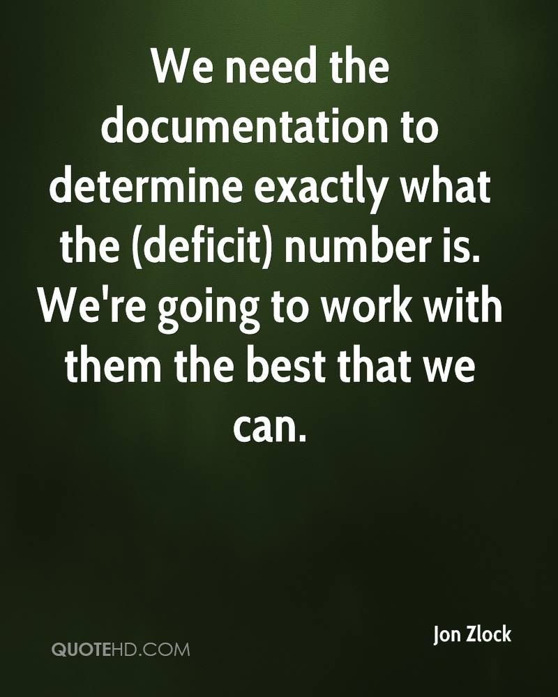 We need the documentation to determine exactly what the (deficit) number is. We're going to work with them the best that we can.