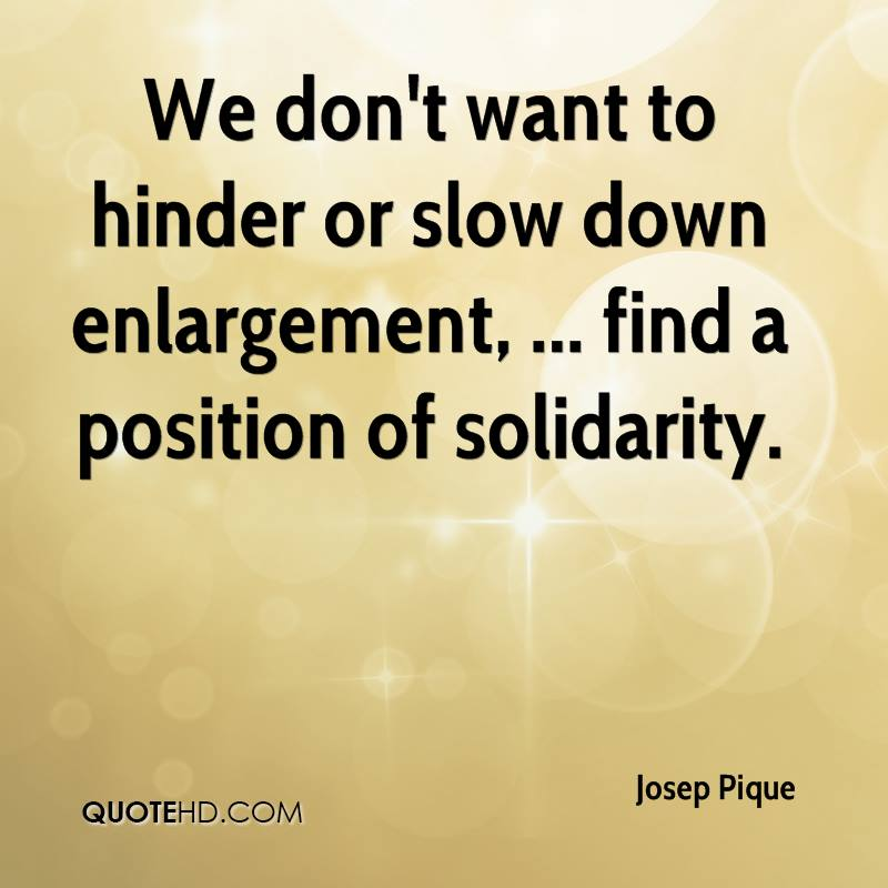 We don't want to hinder or slow down enlargement, ... find a position of solidarity.
