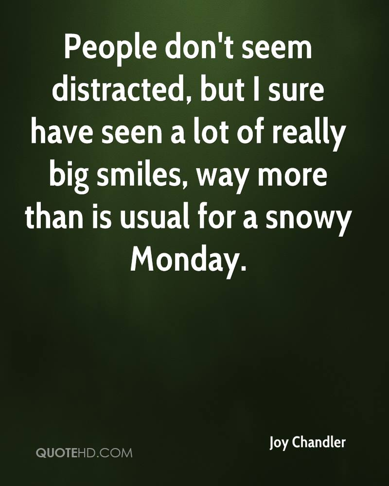 People don't seem distracted, but I sure have seen a lot of really big smiles, way more than is usual for a snowy Monday.