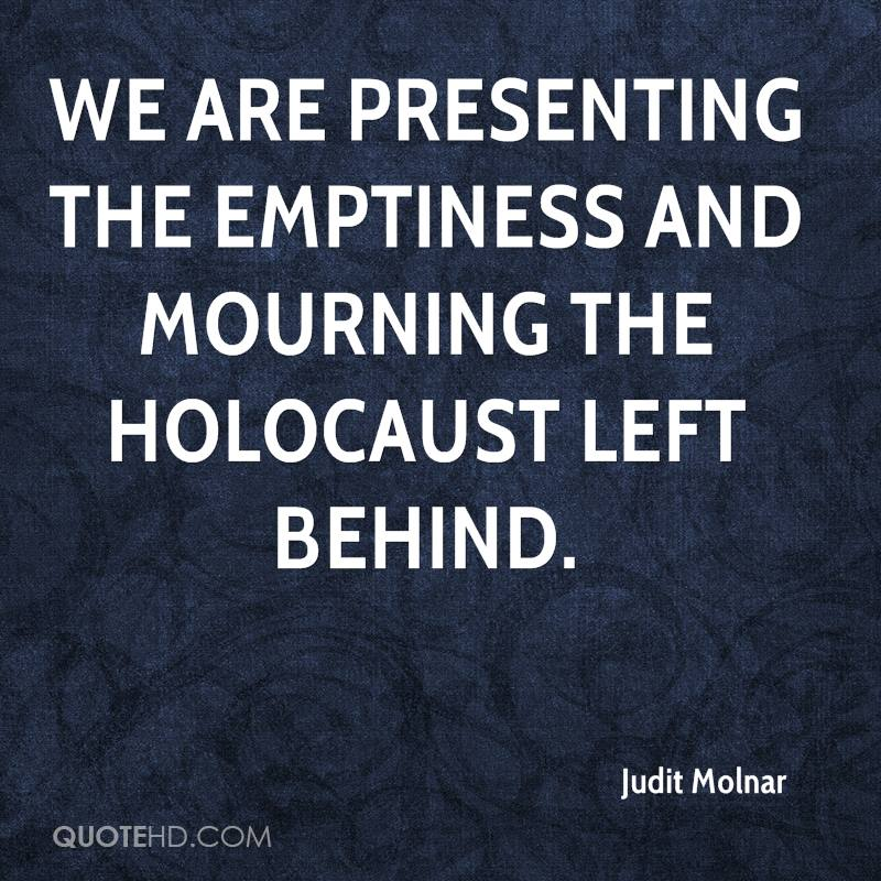 We are presenting the emptiness and mourning the Holocaust left behind.