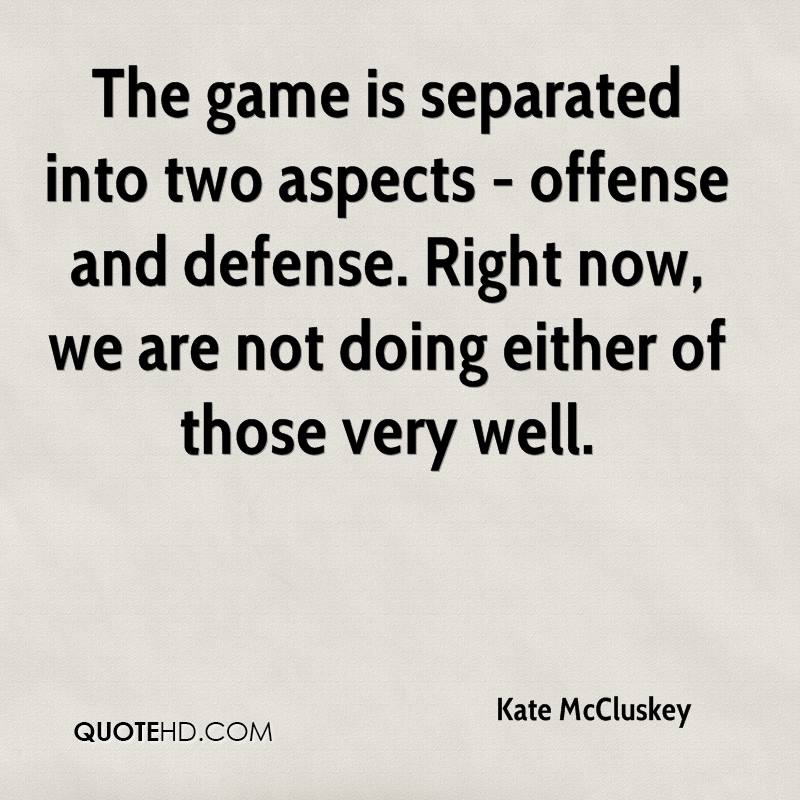 The game is separated into two aspects - offense and defense. Right now, we are not doing either of those very well.