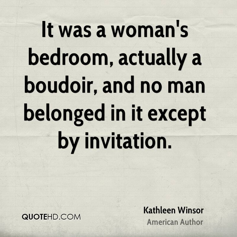 It was a woman's bedroom, actually a boudoir, and no man belonged in it except by invitation.