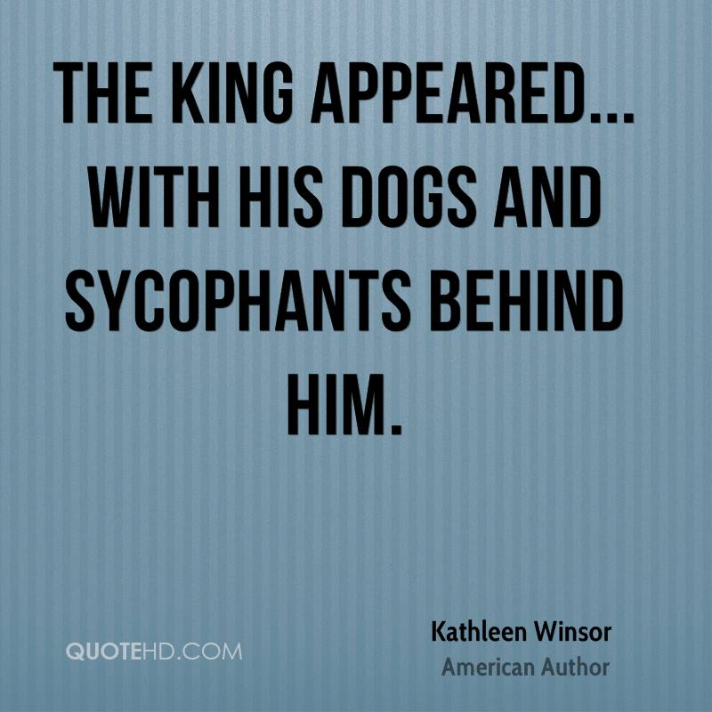 The king appeared... with his dogs and sycophants behind him.