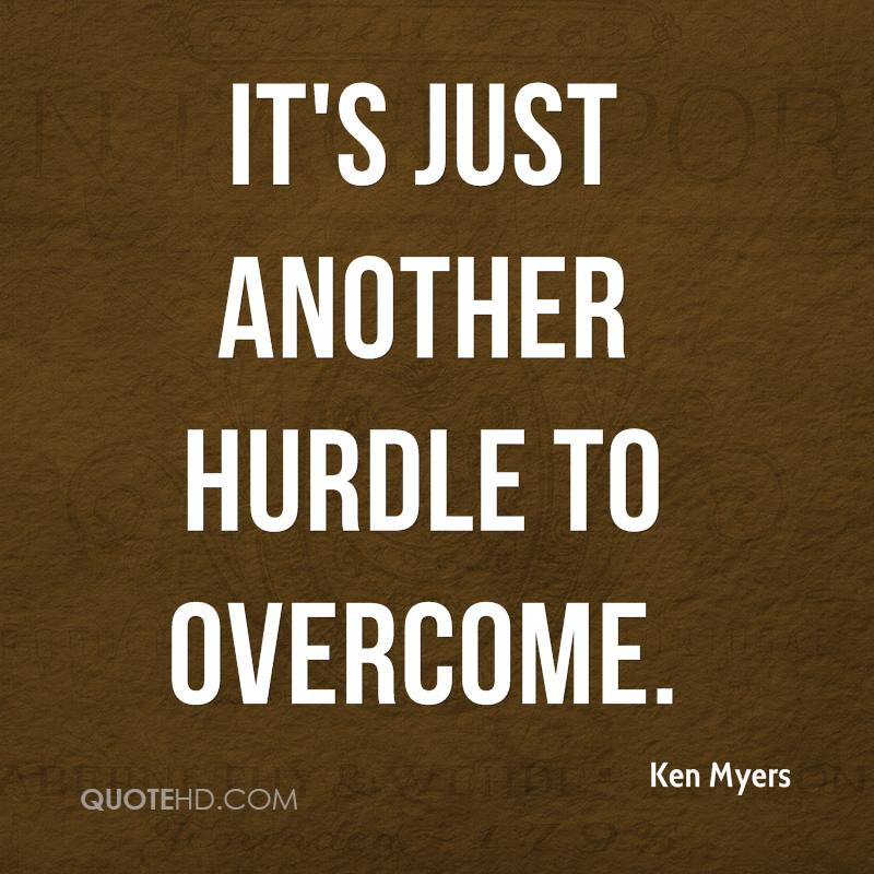 Life Hurdles Quotes: Ken Myers Quotes