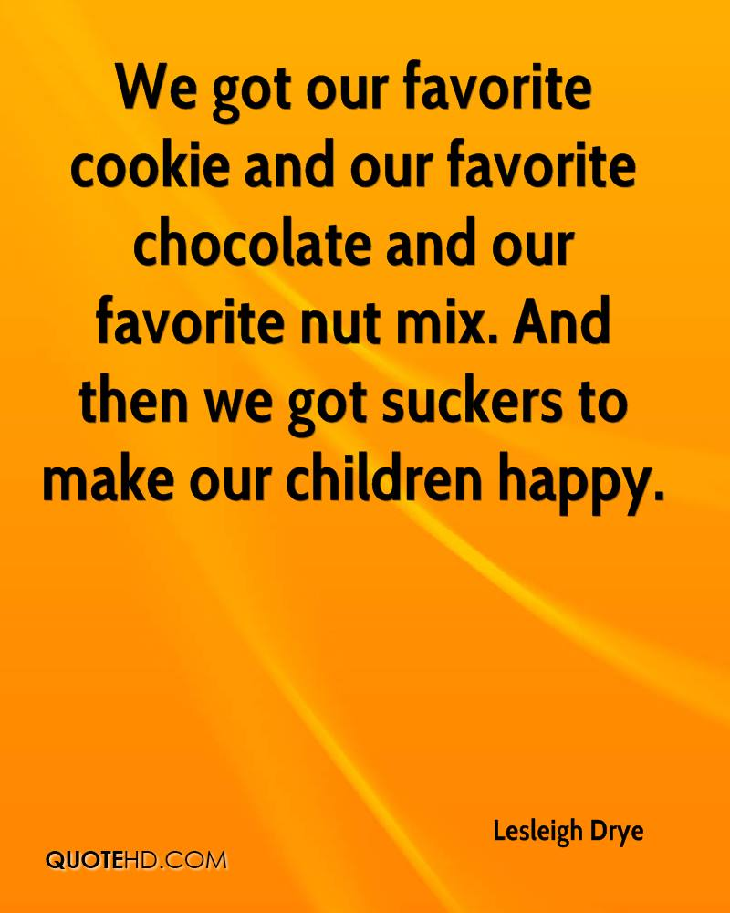 We got our favorite cookie and our favorite chocolate and our favorite nut mix. And then we got suckers to make our children happy.