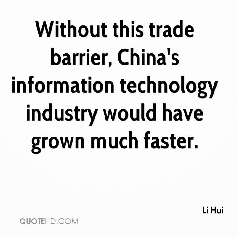 Without this trade barrier, China's information technology industry would have grown much faster.
