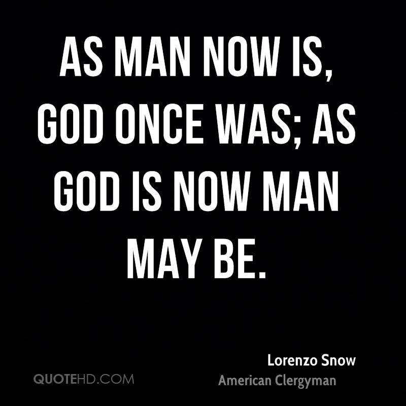 As man now is, God once was; as God is now man may be.