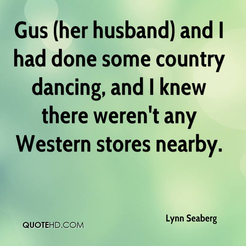 Gus (her husband) and I had done some country dancing, and I knew there weren't any Western stores nearby.