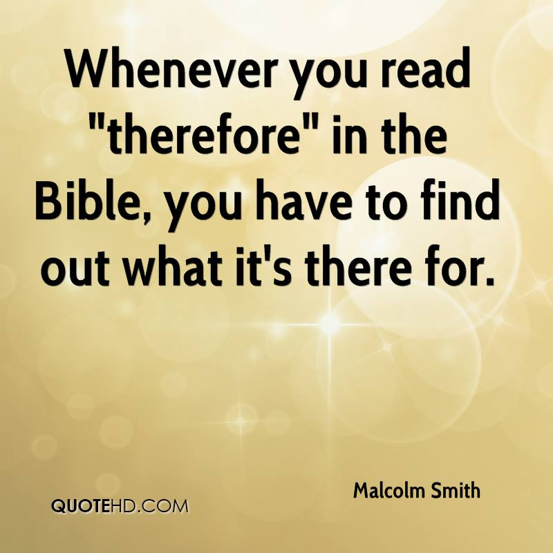 "Whenever you read ""therefore"" in the Bible, you have to find out what it's there for."