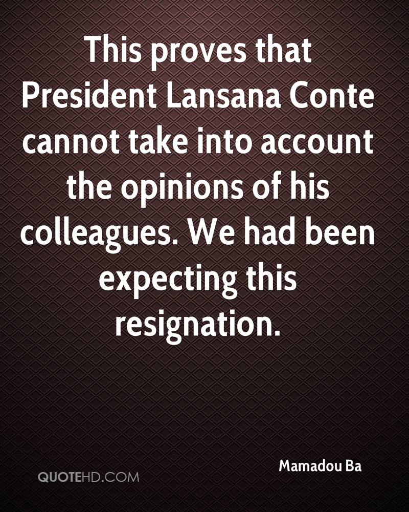 This proves that President Lansana Conte cannot take into account the opinions of his colleagues. We had been expecting this resignation.