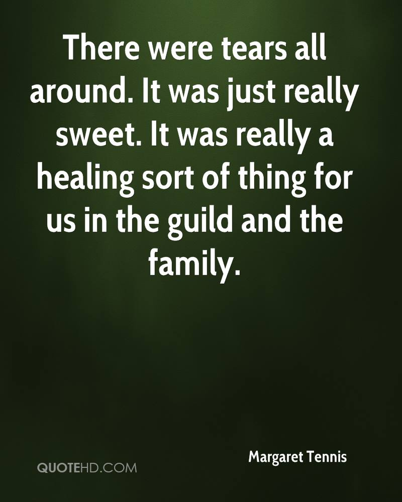 There were tears all around. It was just really sweet. It was really a healing sort of thing for us in the guild and the family.