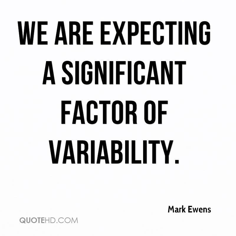 We are expecting a significant factor of variability.
