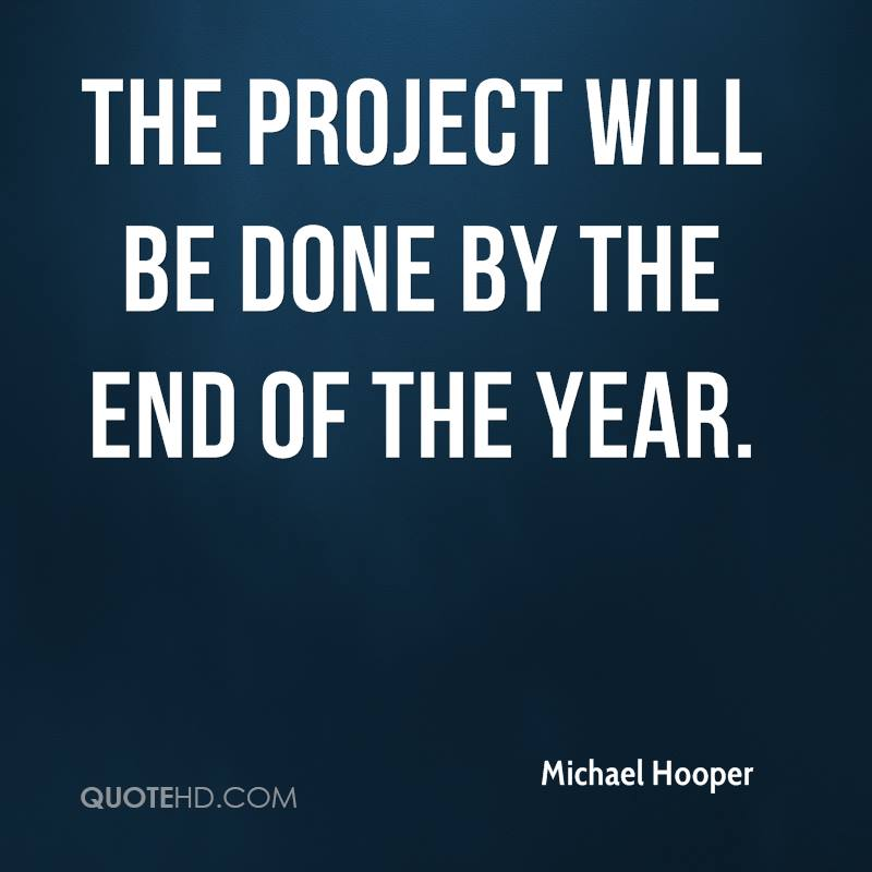 The project will be done by the end of the year.