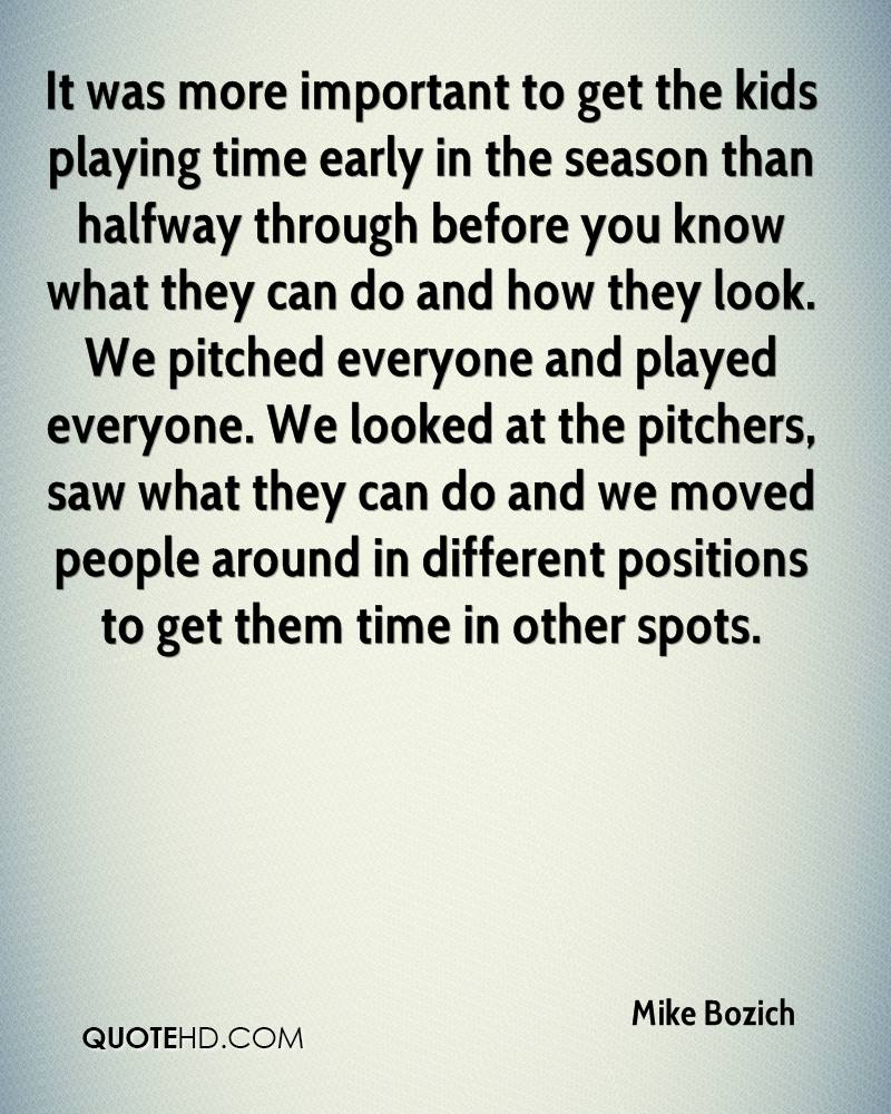 It was more important to get the kids playing time early in the season than halfway through before you know what they can do and how they look. We pitched everyone and played everyone. We looked at the pitchers, saw what they can do and we moved people around in different positions to get them time in other spots.