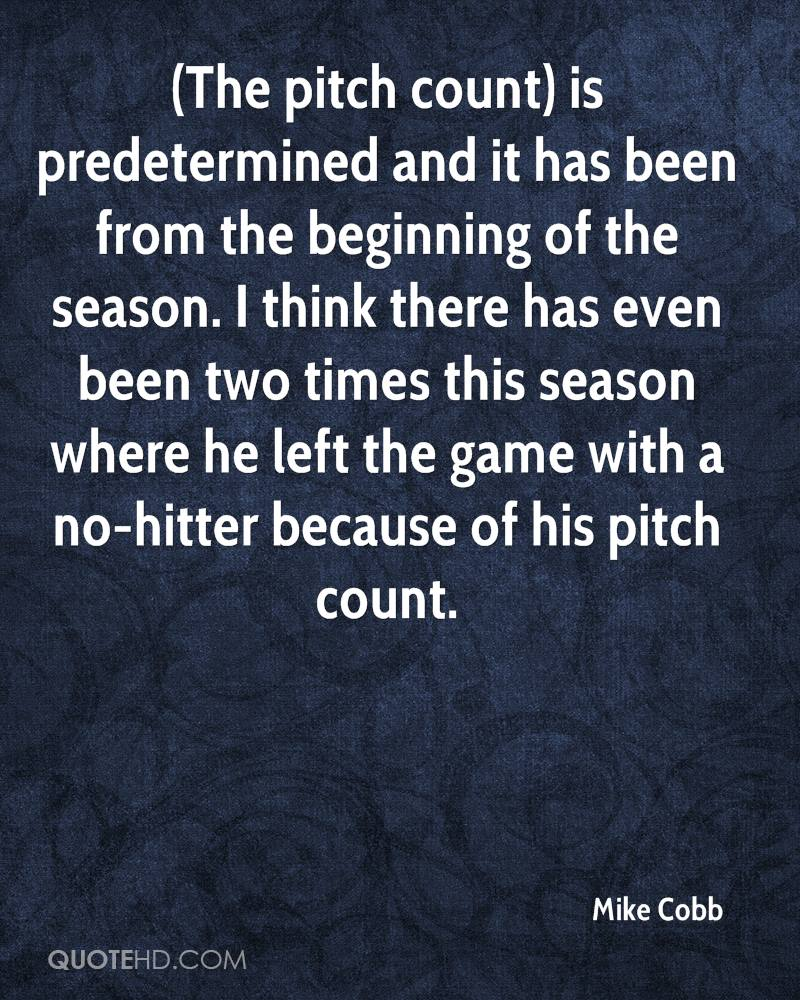 (The pitch count) is predetermined and it has been from the beginning of the season. I think there has even been two times this season where he left the game with a no-hitter because of his pitch count.