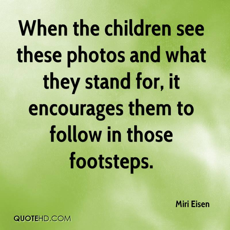When the children see these photos and what they stand for, it encourages them to follow in those footsteps.