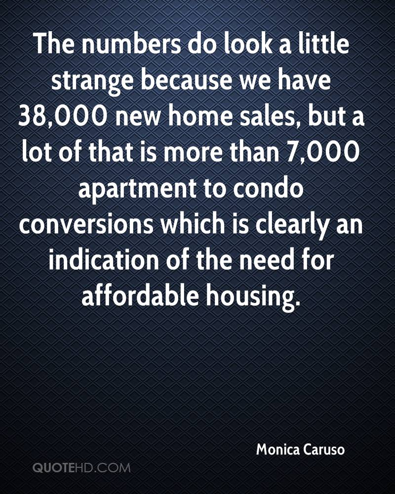 The numbers do look a little strange because we have 38,000 new home sales, but a lot of that is more than 7,000 apartment to condo conversions which is clearly an indication of the need for affordable housing.