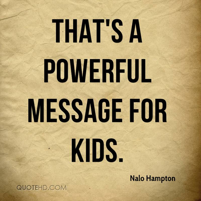 That's a powerful message for kids.