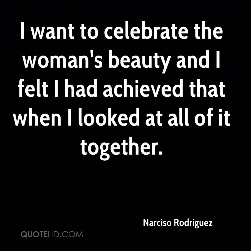 I want to celebrate the woman's beauty and I felt I had achieved that when I looked at all of it together.