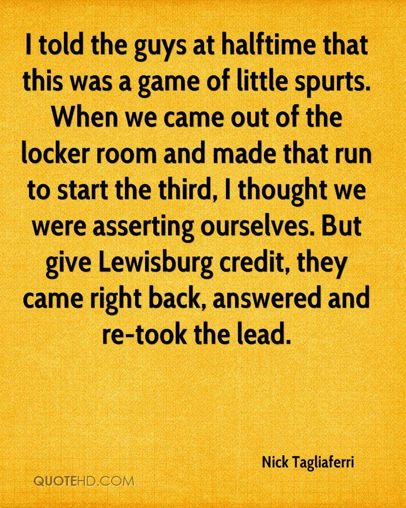 I told the guys at halftime that this was a game of little spurts. When we came out of the locker room and made that run to start the third, I thought we were asserting ourselves. But give Lewisburg credit, they came right back, answered and re-took the lead.