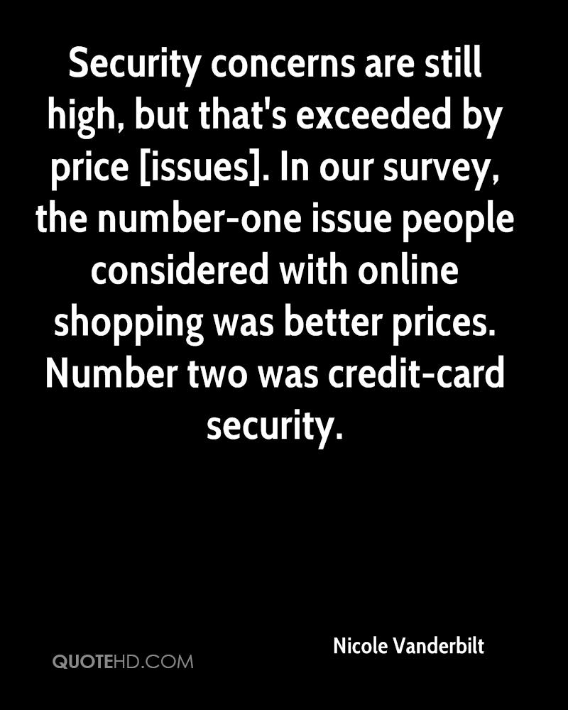 Security concerns are still high, but that's exceeded by price [issues]. In our survey, the number-one issue people considered with online shopping was better prices. Number two was credit-card security.