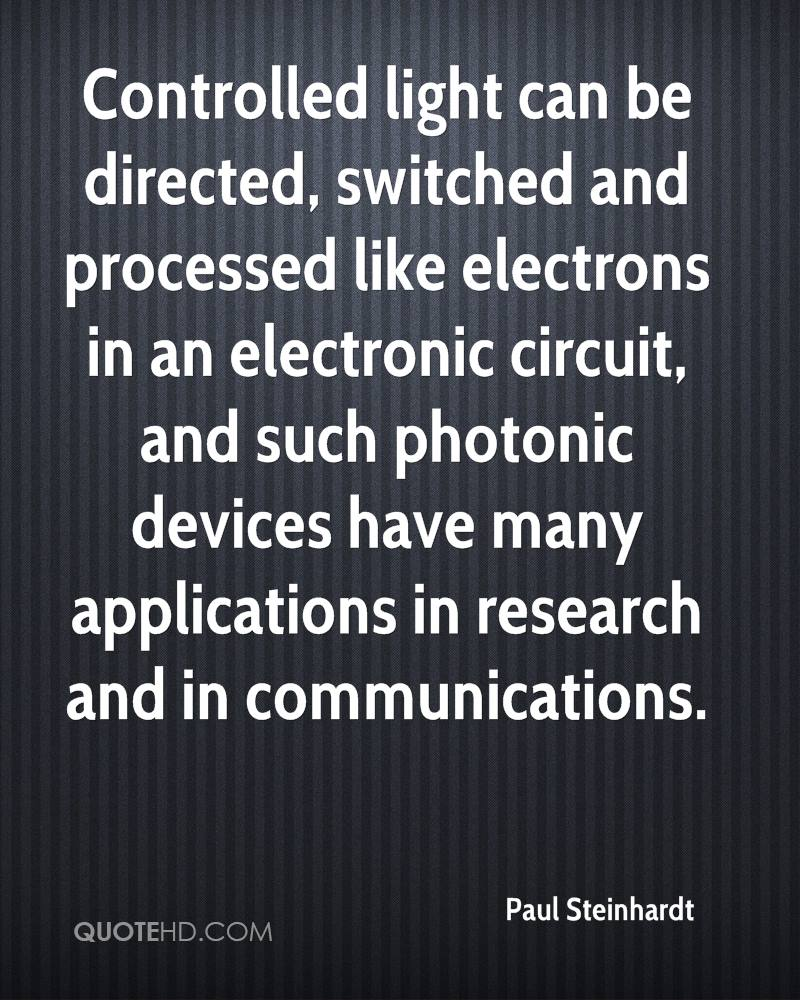 paul steinhardt quotes quotehdcontrolled light can be directed, switched and processed like electrons in an electronic circuit,