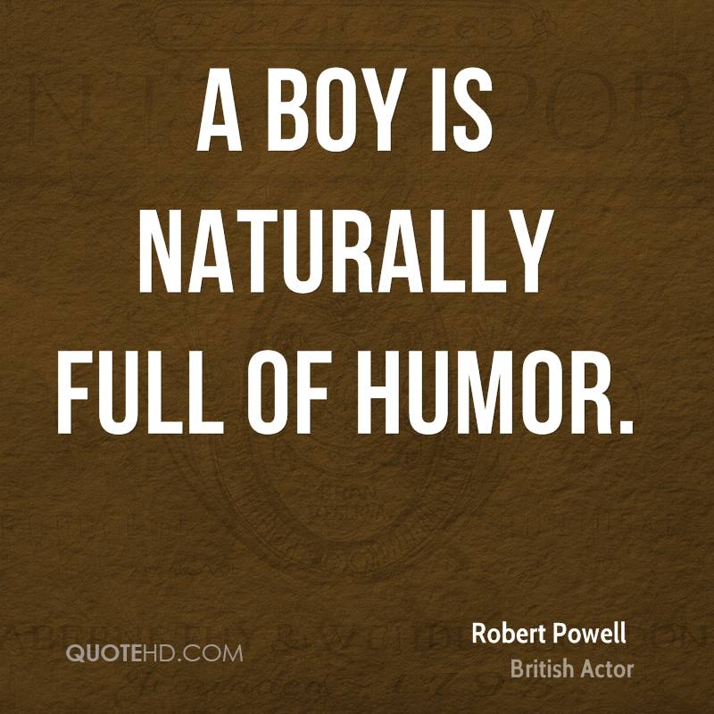 A boy is naturally full of humor.
