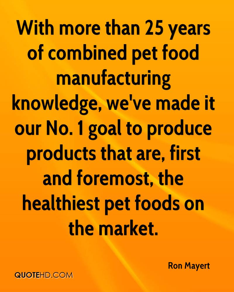 With more than 25 years of combined pet food manufacturing knowledge, we've made it our No. 1 goal to produce products that are, first and foremost, the healthiest pet foods on the market.