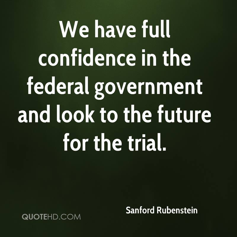 We have full confidence in the federal government and look to the future for the trial.
