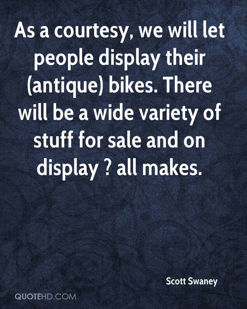 As a courtesy, we will let people display their (antique) bikes. There will be a wide variety of stuff for sale and on display ? all makes.