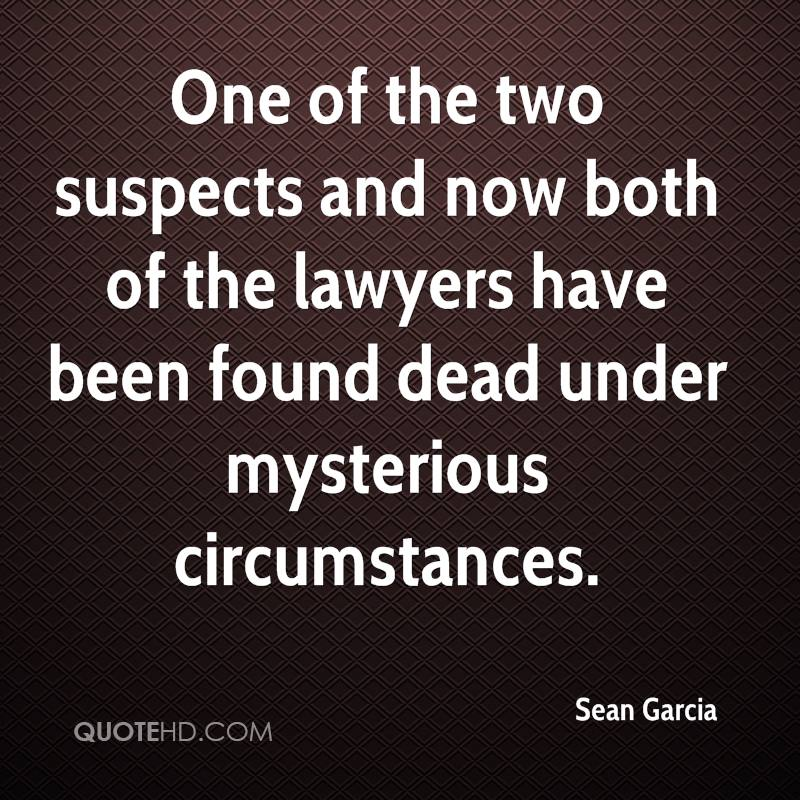 One of the two suspects and now both of the lawyers have been found dead under mysterious circumstances.